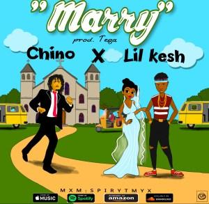 Chino - Marry (Prod By Tega) ft Lil Kesh